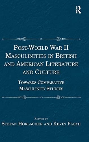 9781409465980: Post-World War II Masculinities in British and American Literature and Culture: Towards Comparative Masculinity Studies