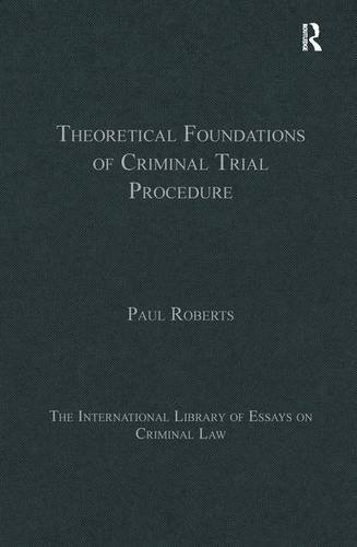 Theoretical Foundations of Criminal Trial Procedure (The International Library of Essays on Criminal Law) (1409466051) by Paul Roberts