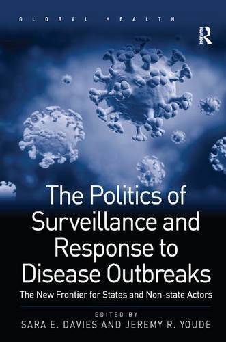 The Politics of Surveillance and Response to Disease Outbreaks: The New Frontier for States and ...