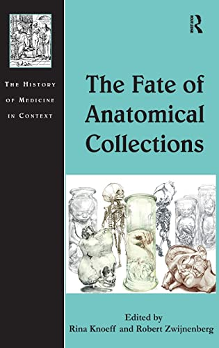 The Fate of Anatomical Collections (Hardback): Rina Knoeff, Robert