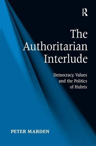 The Authoritarian Interlude Democracy, Values and the: Marden, Peter