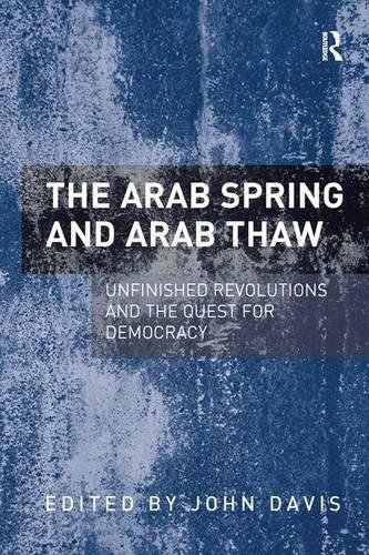 9781409468752: The Arab Spring and Arab Thaw: Unfinished Revolutions and the Quest for Democracy