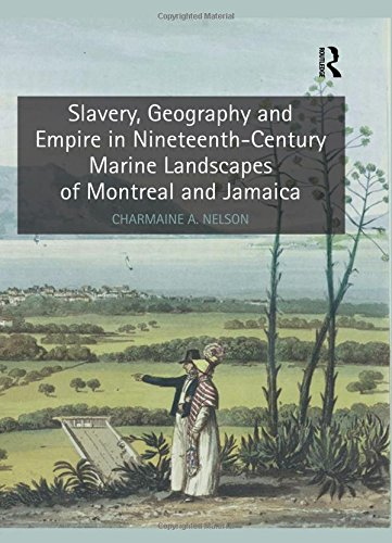 9781409468912: Slavery, Geography and Empire in Nineteenth-Century Marine Landscapes of Montreal and Jamaica