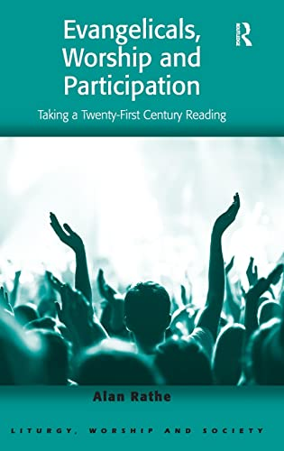 9781409469193: Evangelicals, Worship and Participation: Taking a Twenty-First Century Reading (Liturgy, Worship and Society Series)