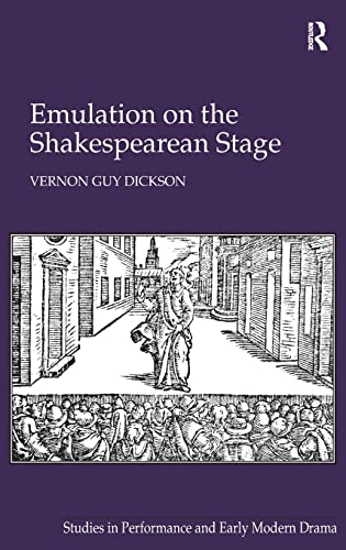 9781409469285: Emulation on the Shakespearean Stage (Studies in Performance and Early Modern Drama)