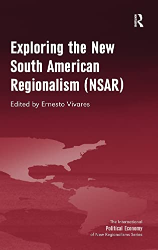 Exploring the New South American Regionalism NSAR The International Political Economy of New ...