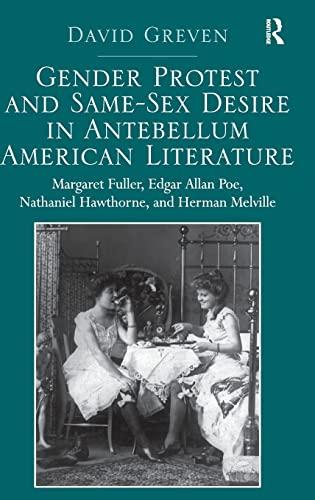 Gender Protest and Same-Sex Desire in Antebellum American Literature: Margaret Fuller, Edgar Allan ...