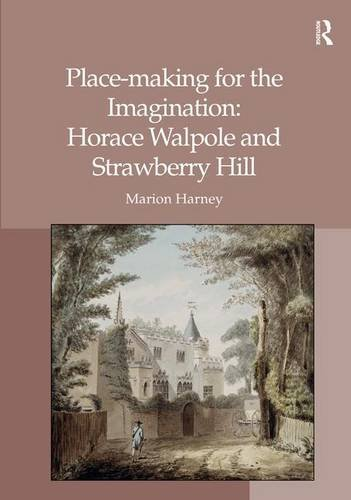 Place-Making for the Imagination: Horace Walpole and Strawberry Hill. by Marion Harney: Harney, ...