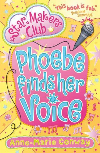 Phoebe Finds Her Voice (Star Makers Club): Anne-Marie Conway