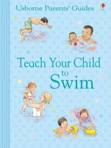 Teach Your Child to Swim. Susan Meredith with Carol Hicks and Jackie Stephens (Usborne Parents ...