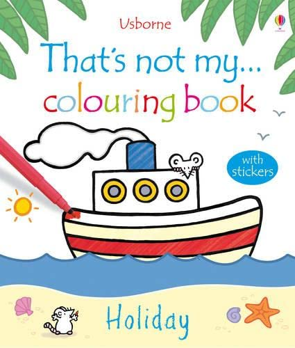Holiday (That's Not My...Colouring Book): Watt, Fiona