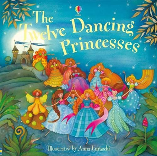 9781409536970: The Twelve Dancing Princesses. Illustrated by Anna Luraschi