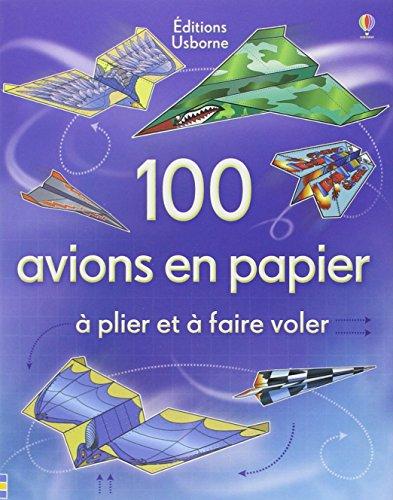9781409541325: 100 avions en papier à plier et à faire voler
