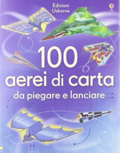 9781409543367: 100 aerei di carta da piegare e lanciare. Ediz. illustrata