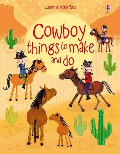 9781409577720: Cowboy Things to Make and Do