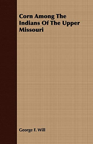 9781409701286: Corn Among The Indians Of The Upper Missouri
