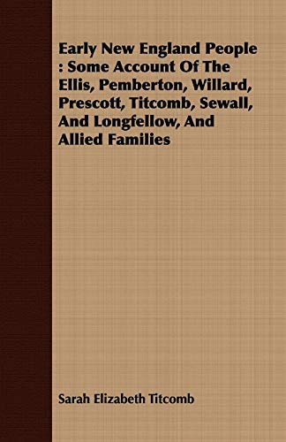 9781409712176: Early New England People: Some Account Of The Ellis, Pemberton, Willard, Prescott, Titcomb, Sewall, And Longfellow, And Allied Families