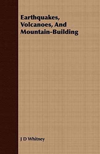 Earthquakes, Volcanoes, and Mountain-Building: J. D. Whitney