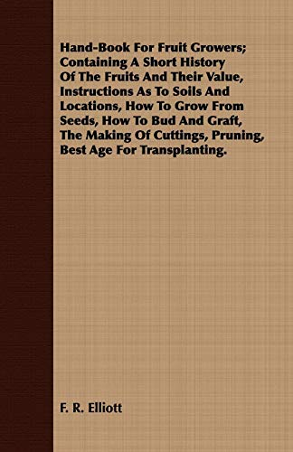 Hand-Book for Fruit Growers Containing a Short History of the Fruits and Their Value, Instructions ...