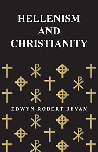 Hellenism And Christianity: Edwyn Robert Bevan