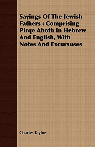 9781409714415: Sayings of the Jewish Fathers: Comprising Pirqe Aboth in Hebrew and English, with Notes and Excursuses