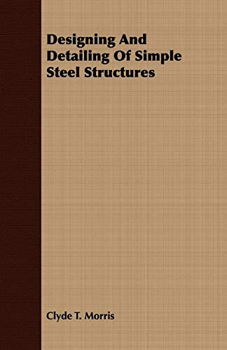 Designing And Detailing Of Simple Steel Structures: Clyde T. Morris