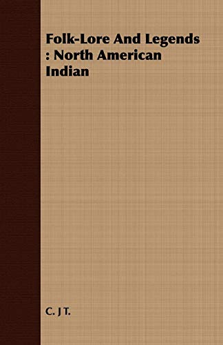 Folk-Lore and Legends: North American Indian: C. J. T