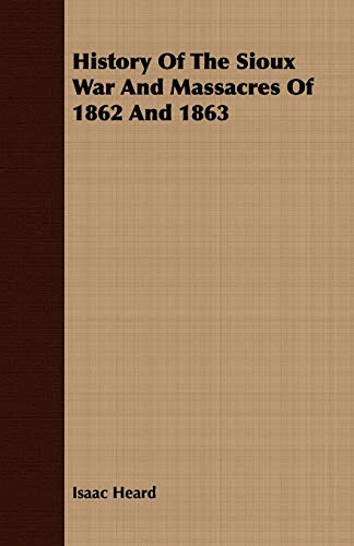 9781409715429: History of the Sioux War and Massacres of 1862 and 1863