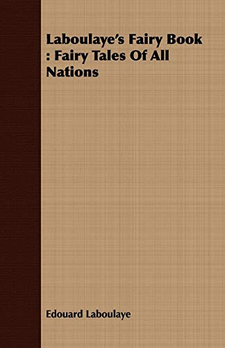 Laboulayes Fairy Book: Fairy Tales of All Nations: Edouard Laboulaye