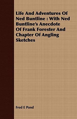 9781409717072: Life And Adventures Of Ned Buntline: With Ned Buntline's Anecdote Of Frank Forester And Chapter Of Angling Sketches