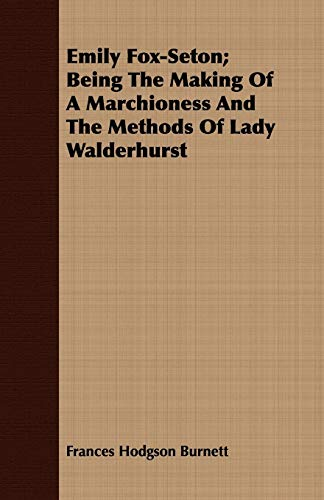9781409717614: Emily Fox-Seton; Being The Making Of A Marchioness And The Methods Of Lady Walderhurst