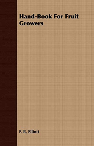Hand-Book for Fruit Growers: F. R. Elliott