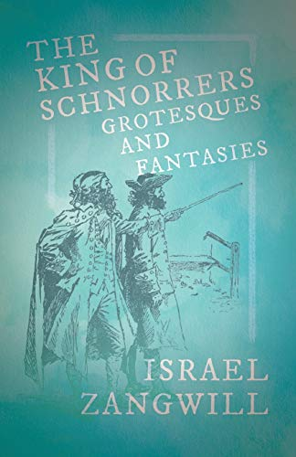 The King of Schnorrers: Israel Zangwill