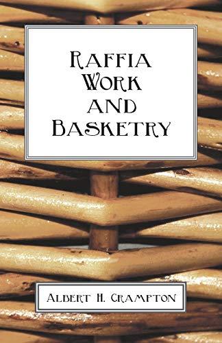 Raffia Work And Basketry: Crampton, Albert H.