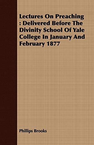Lectures on Preaching: Delivered Before the Divinity School of Yale College in January and February...