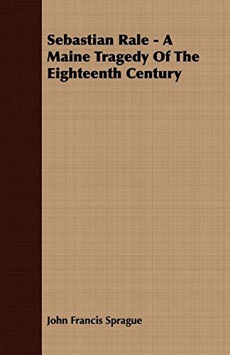 9781409732044: Sebastian Rale - A Maine Tragedy Of The Eighteenth Century