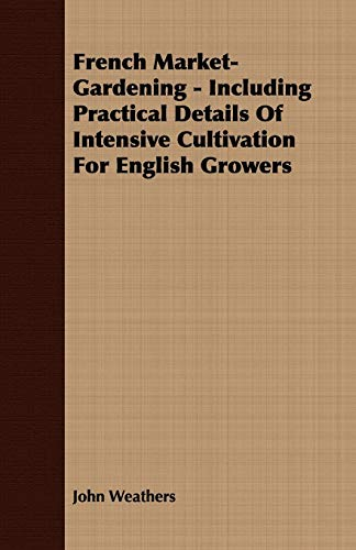 9781409764076: French Market-Gardening - Including Practical Details Of Intensive Cultivation For English Growers