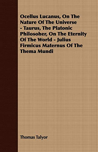 Ocellus Lucanus, On The Nature Of The Universe - Taurus, The Platonic Philosoher, On The Eternity ...