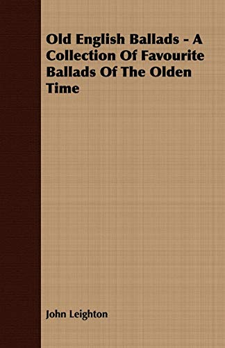 Old English Ballads - A Collection Of Favourite Ballads Of The Olden Time: Leighton, John