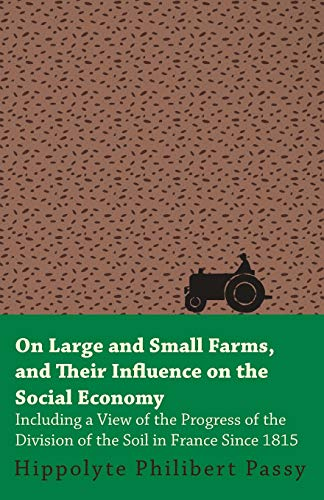 On Large And Small Farms, And Their Influence On The Social Economy - Including A View Of The ...
