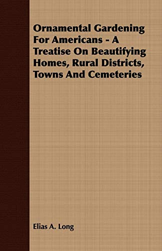 9781409766094: Ornamental Gardening For Americans - A Treatise On Beautifying Homes, Rural Districts, Towns And Cemeteries