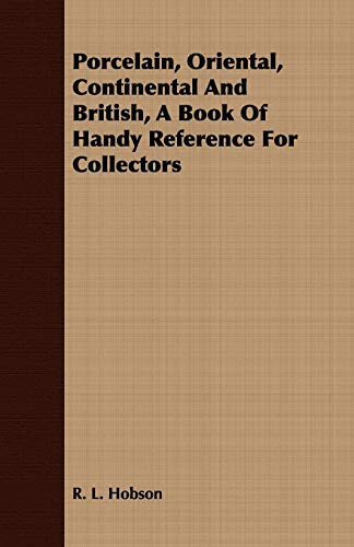 9781409766889: Porcelain, Oriental, Continental And British, A Book Of Handy Reference For Collectors