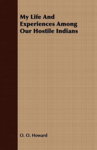 My Life And Experiences Among Our Hostile Indians (9781409767206) by O. O. Howard