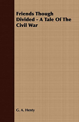 9781409767985: Friends Though Divided - A Tale of the Civil War