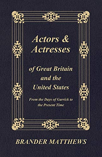 Actors And Actresses Of Great Britain And The United States - From The Days Of Garrick To The ...