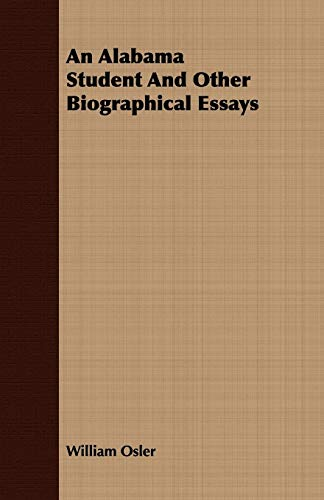 An Alabama Student And Other Biographical Essays: William Osler