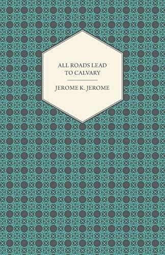 All Roads Lead to Calvary: Jerome Klapka Jerome