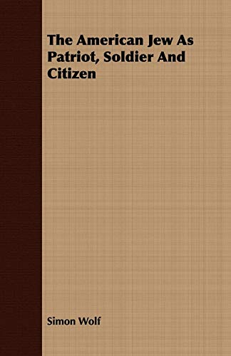 9781409778912: The American Jew As Patriot, Soldier And Citizen