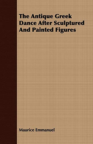 9781409781783: The Antique Greek Dance After Sculptured And Painted Figures