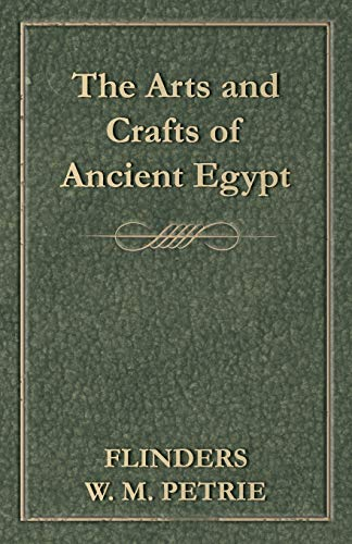 The Arts and Crafts of Ancient Egypt: Flinders W. M. Petrie